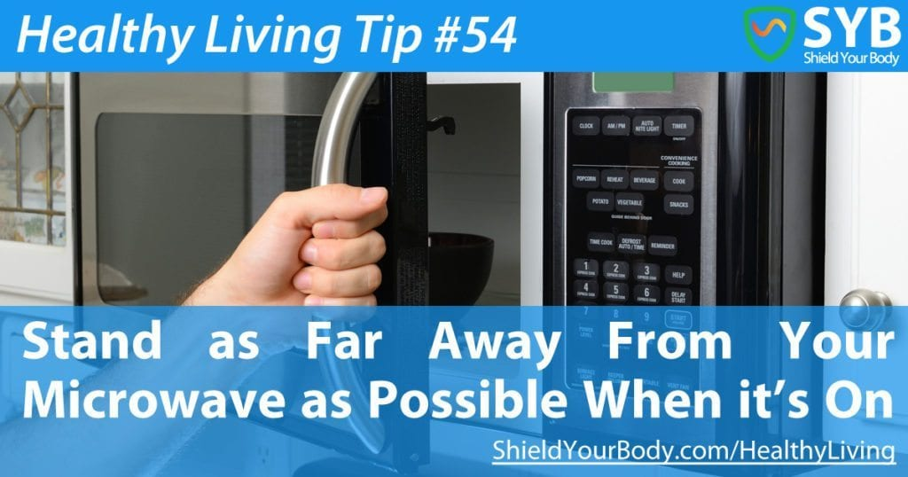 Healthy Living Tip #54: Stand Far From Your Microwave