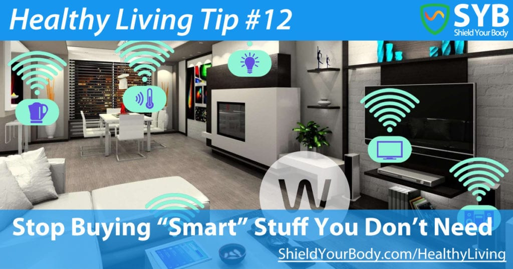 """Healthy Living Tip #12: Stop Buying """"Smart"""" Stuff You Don't Need"""