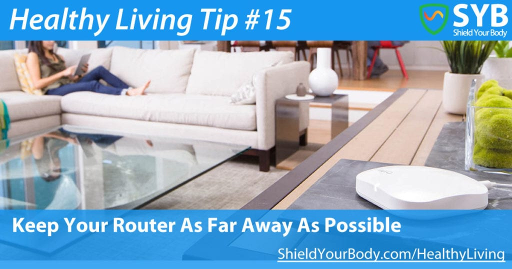 Healthy Living Tip #15: Keep Your Router As Far Away As Possible